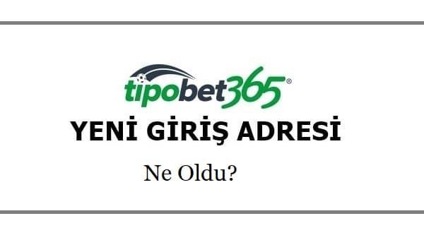 tipobet365 yeni giris adresi ne